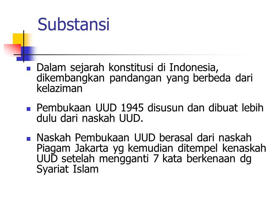 Substansi Dalam sejarah konstitusi di Indonesia, dikembangkan pandangan yang berbeda dari kelaziman Pembukaan UUD 1945 disusun dan dibuat lebih dulu d