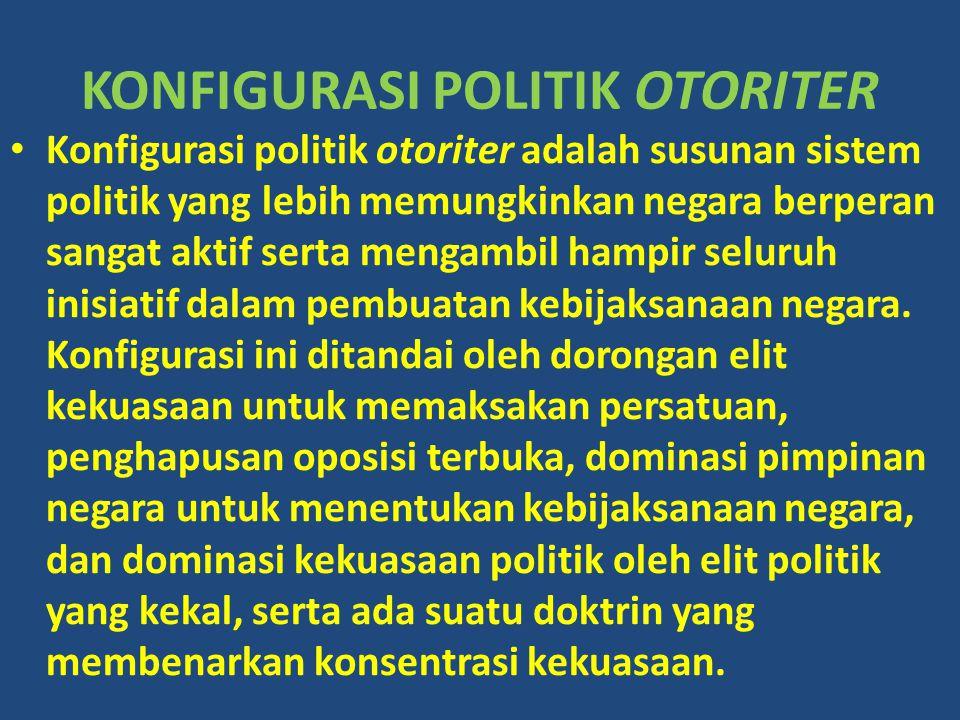 KONFIGURASI POLITIK OTORITER Konfigurasi politik otoriter adalah susunan sistem politik yang lebih memungkinkan negara berperan sangat aktif serta men