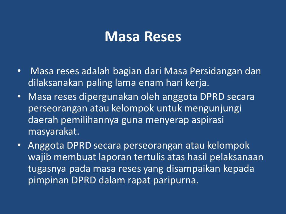 Masa Reses Masa reses adalah bagian dari Masa Persidangan dan dilaksanakan paling lama enam hari kerja. Masa reses dipergunakan oleh anggota DPRD seca