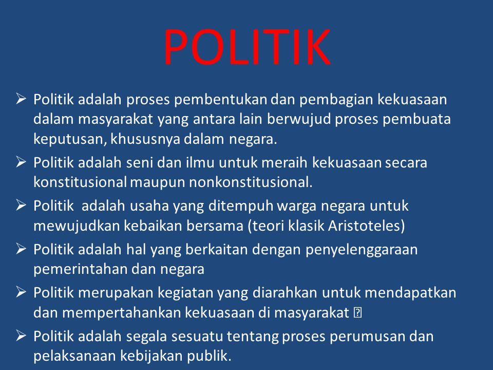 POLITIK  Politik adalah proses pembentukan dan pembagian kekuasaan dalam masyarakat yang antara lain berwujud proses pembuata keputusan, khususnya da