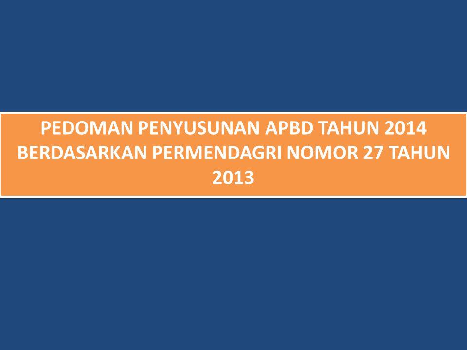 PEDOMAN PENYUSUNAN APBD TAHUN 2014 BERDASARKAN PERMENDAGRI NOMOR 27 TAHUN 2013