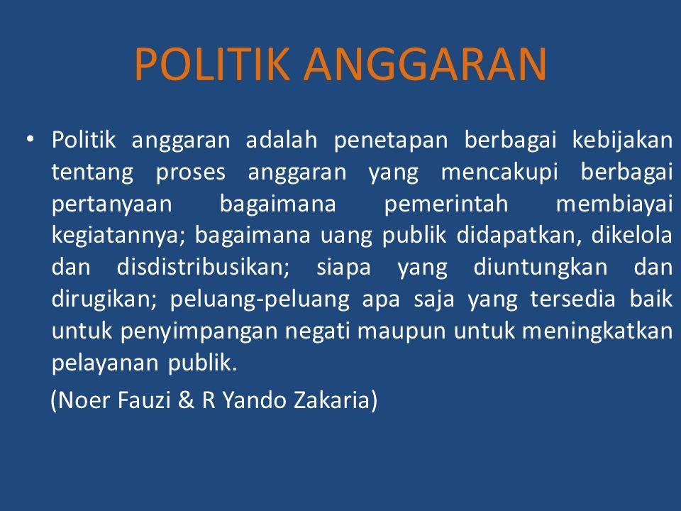 POLITIK ANGGARAN Politik anggaran adalah penetapan berbagai kebijakan tentang proses anggaran yang mencakupi berbagai pertanyaan bagaimana pemerintah