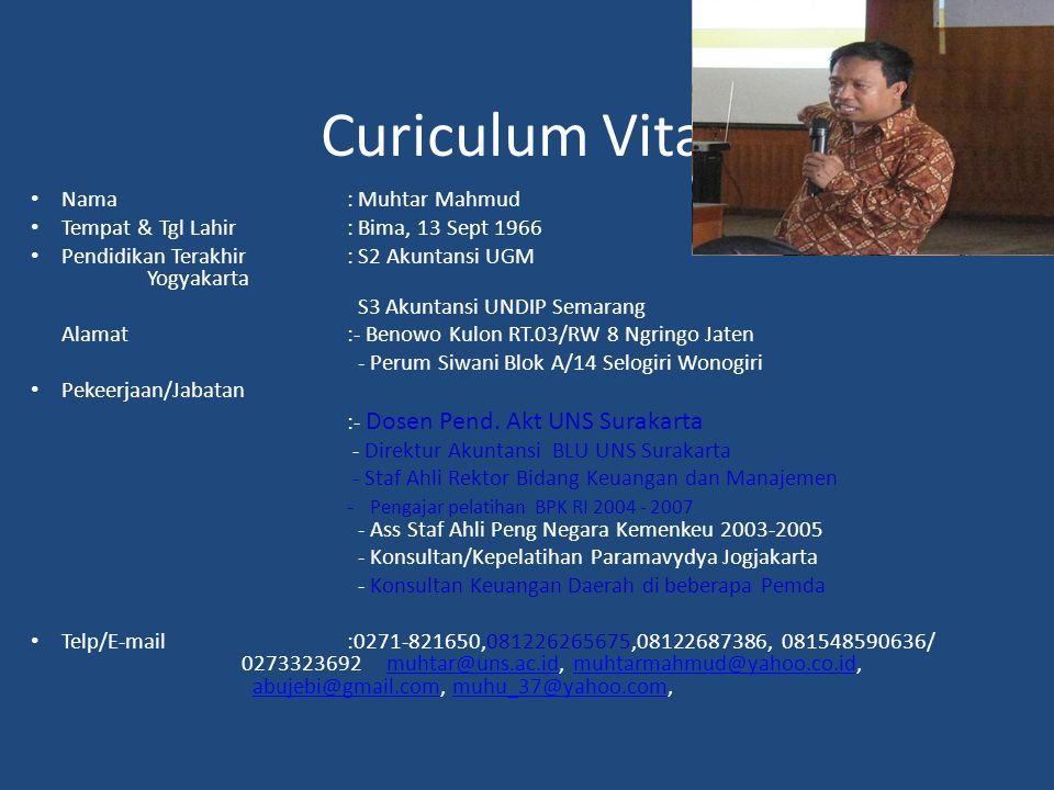 Curiculum Vitae Nama: Muhtar Mahmud Tempat & Tgl Lahir: Bima, 13 Sept 1966 Pendidikan Terakhir: S2 Akuntansi UGM Yogyakarta S3 Akuntansi UNDIP Semaran