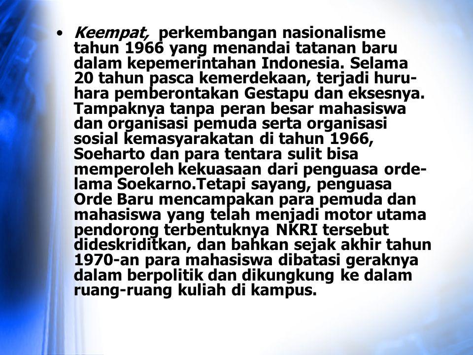 Keempat, perkembangan nasionalisme tahun 1966 yang menandai tatanan baru dalam kepemerintahan Indonesia. Selama 20 tahun pasca kemerdekaan, terjadi hu