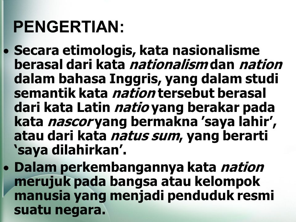  Secara etimologis, kata nasionalisme berasal dari kata nationalism dan nation dalam bahasa Inggris, yang dalam studi semantik kata nation tersebut b