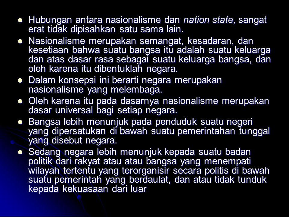 Hubungan antara nasionalisme dan nation state, sangat erat tidak dipisahkan satu sama lain. Hubungan antara nasionalisme dan nation state, sangat erat
