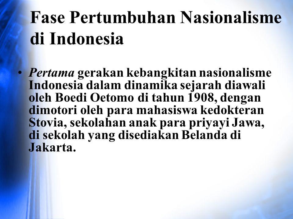 Fase Pertumbuhan Nasionalisme di Indonesia Pertama gerakan kebangkitan nasionalisme Indonesia dalam dinamika sejarah diawali oleh Boedi Oetomo di tahu