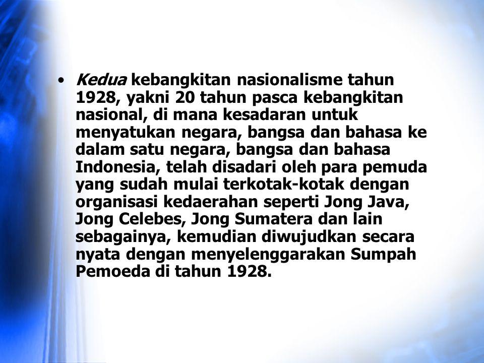 Kedua kebangkitan nasionalisme tahun 1928, yakni 20 tahun pasca kebangkitan nasional, di mana kesadaran untuk menyatukan negara, bangsa dan bahasa ke