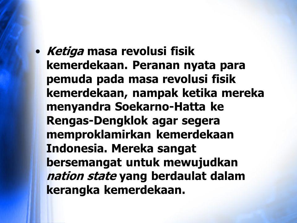 Ketiga masa revolusi fisik kemerdekaan. Peranan nyata para pemuda pada masa revolusi fisik kemerdekaan, nampak ketika mereka menyandra Soekarno-Hatta