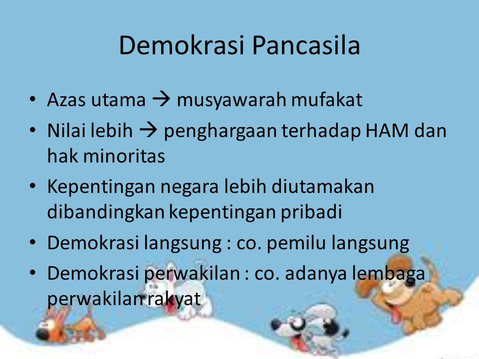 Demokrasi Pancasila Azas utama  musyawarah mufakat Nilai lebih  penghargaan terhadap HAM dan hak minoritas Kepentingan negara lebih diutamakan dibandingkan kepentingan pribadi Demokrasi langsung : co.