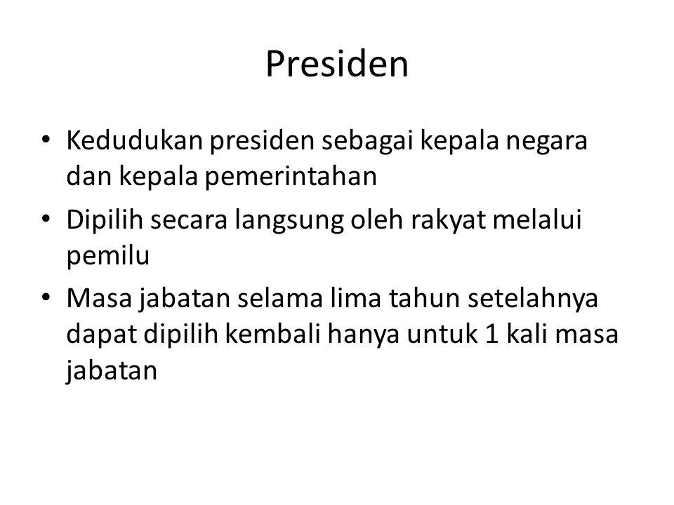 Presiden Kedudukan presiden sebagai kepala negara dan kepala pemerintahan Dipilih secara langsung oleh rakyat melalui pemilu Masa jabatan selama lima tahun setelahnya dapat dipilih kembali hanya untuk 1 kali masa jabatan