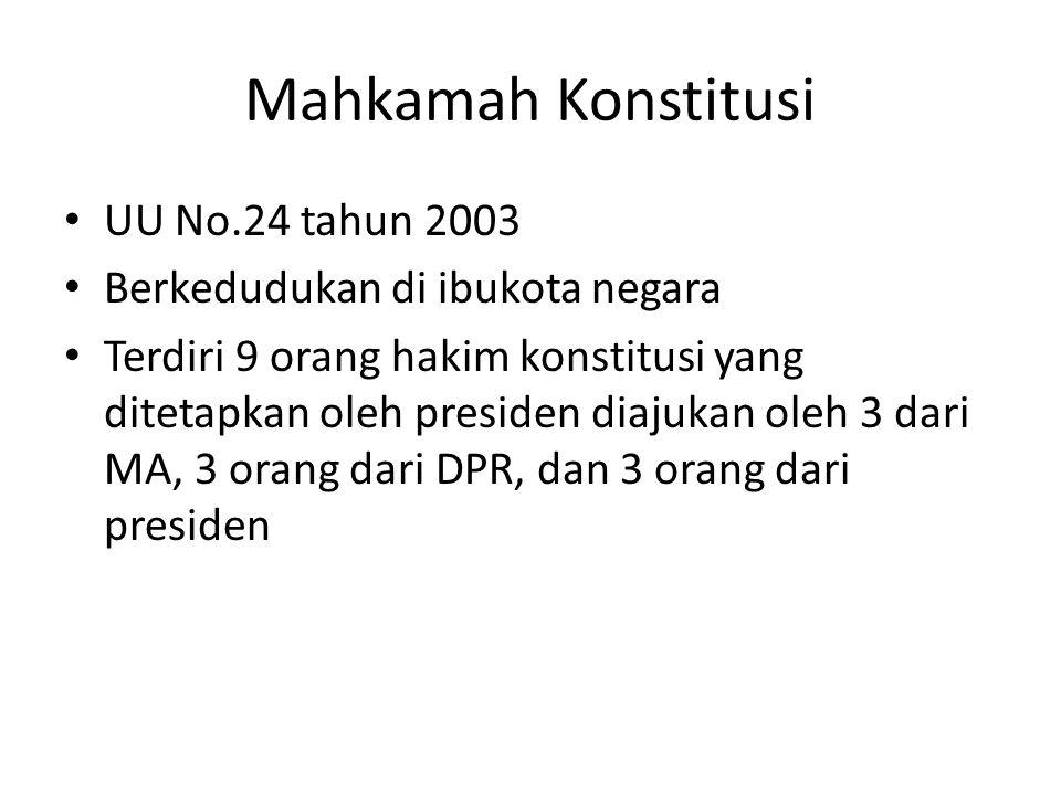 Mahkamah Konstitusi UU No.24 tahun 2003 Berkedudukan di ibukota negara Terdiri 9 orang hakim konstitusi yang ditetapkan oleh presiden diajukan oleh 3 dari MA, 3 orang dari DPR, dan 3 orang dari presiden
