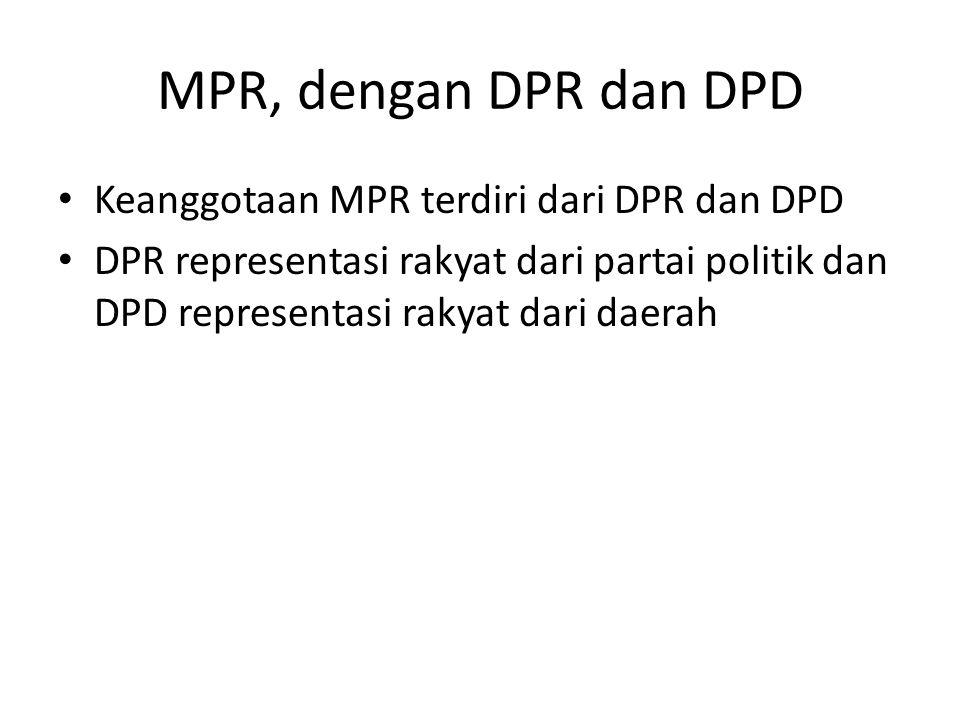 MPR, dengan DPR dan DPD Keanggotaan MPR terdiri dari DPR dan DPD DPR representasi rakyat dari partai politik dan DPD representasi rakyat dari daerah