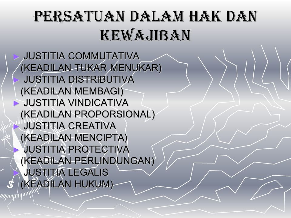 PERSATUAN DALAM HAK DAN KEWAJIBAN ► JUSTITIA COMMUTATIVA (KEADILAN TUKAR MENUKAR) (KEADILAN TUKAR MENUKAR) ► JUSTITIA DISTRIBUTIVA (KEADILAN MEMBAGI) (KEADILAN MEMBAGI) ► JUSTITIA VINDICATIVA (KEADILAN PROPORSIONAL) (KEADILAN PROPORSIONAL) ► JUSTITIA CREATIVA (KEADILAN MENCIPTA) (KEADILAN MENCIPTA) ► JUSTITIA PROTECTIVA (KEADILAN PERLINDUNGAN) (KEADILAN PERLINDUNGAN) ► JUSTITIA LEGALIS (KEADILAN HUKUM) (KEADILAN HUKUM)