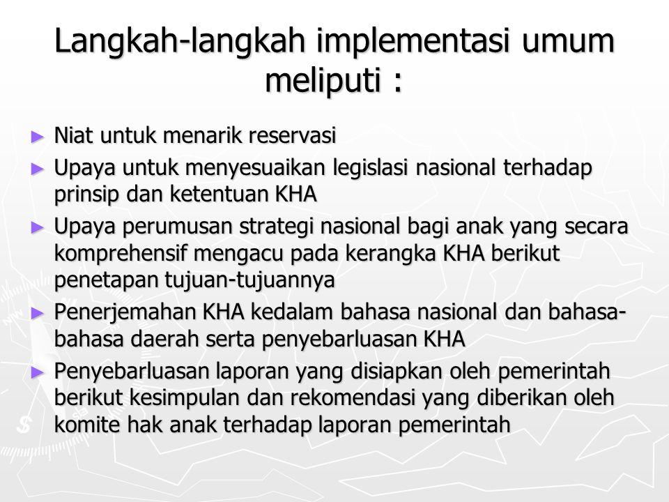 Langkah-langkah implementasi umum meliputi : ► Niat untuk menarik reservasi ► Upaya untuk menyesuaikan legislasi nasional terhadap prinsip dan ketentu