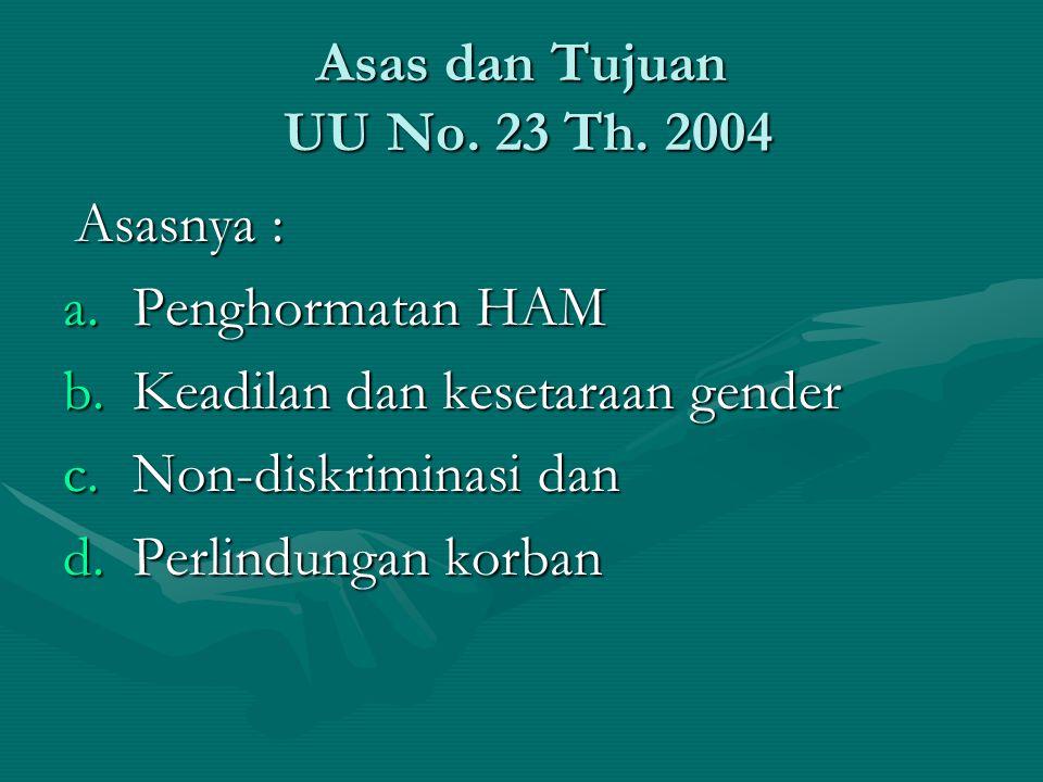 Asas dan Tujuan UU No. 23 Th. 2004 Asasnya : Asasnya : a.Penghormatan HAM b.Keadilan dan kesetaraan gender c.Non-diskriminasi dan d.Perlindungan korba