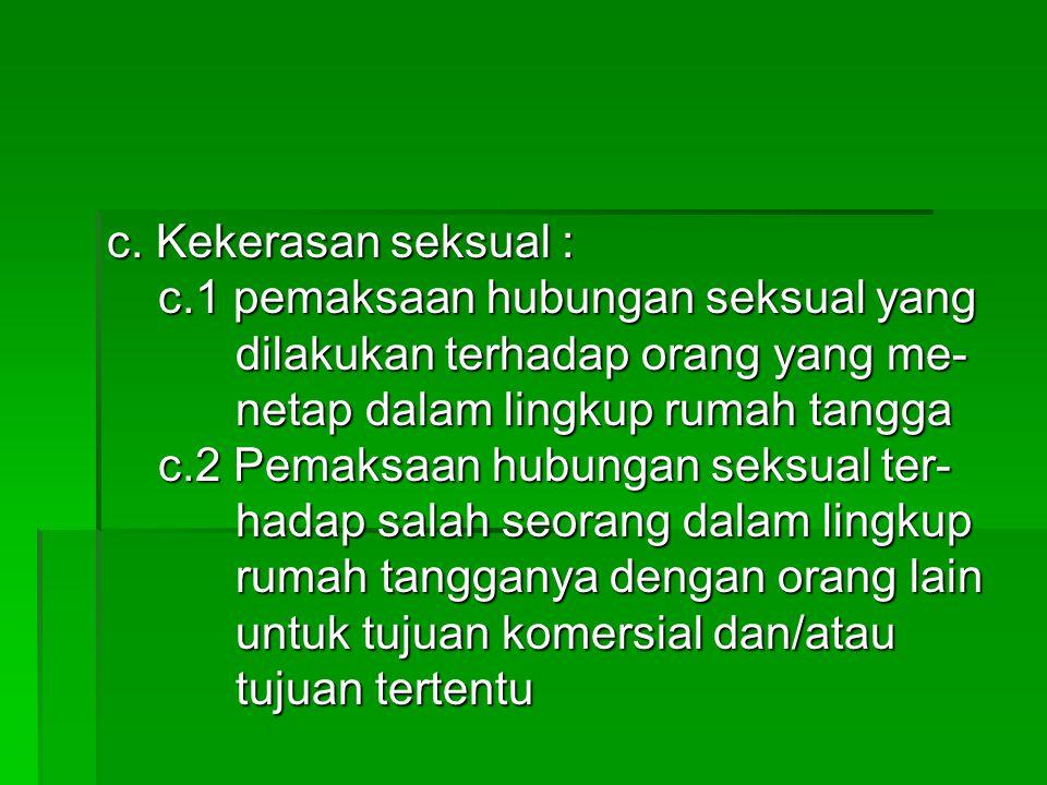 c. Kekerasan seksual : c.1 pemaksaan hubungan seksual yang c.1 pemaksaan hubungan seksual yang dilakukan terhadap orang yang me- dilakukan terhadap or