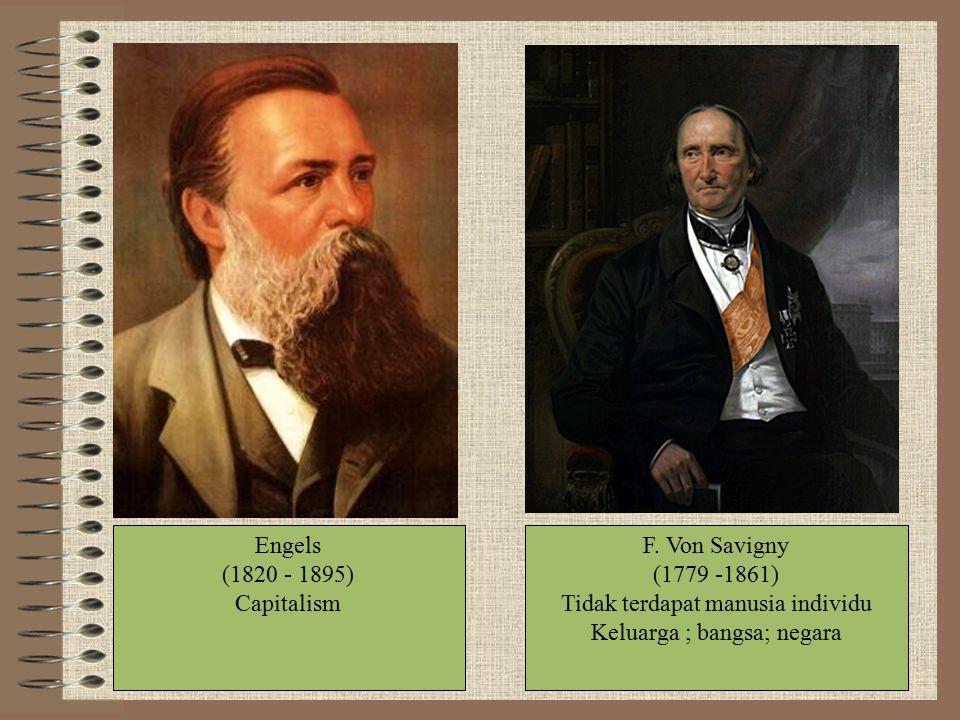 Engels (1820 - 1895) Capitalism F. Von Savigny (1779 -1861) Tidak terdapat manusia individu Keluarga ; bangsa; negara