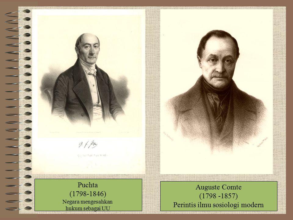 Puchta (1798-1846) Negara mengesahkan hukum sebagai UU Auguste Comte (1798 -1857) Perintis ilmu sosiologi modern