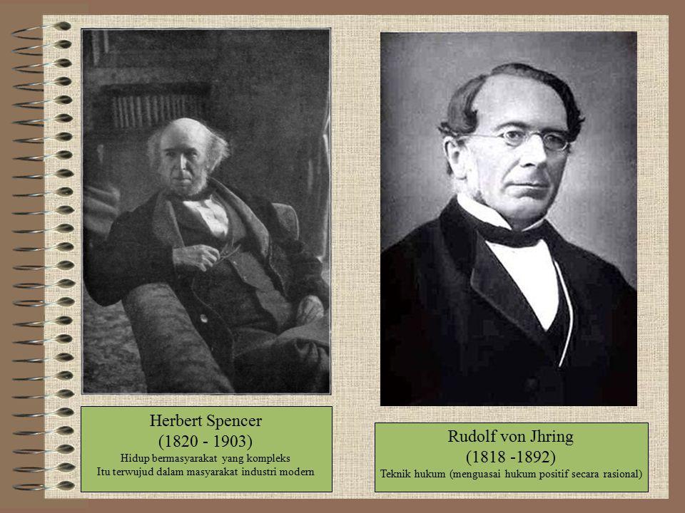 Herbert Spencer (1820 - 1903) Hidup bermasyarakat yang kompleks Itu terwujud dalam masyarakat industri modern Rudolf von Jhring (1818 -1892) Teknik hukum (menguasai hukum positif secara rasional)