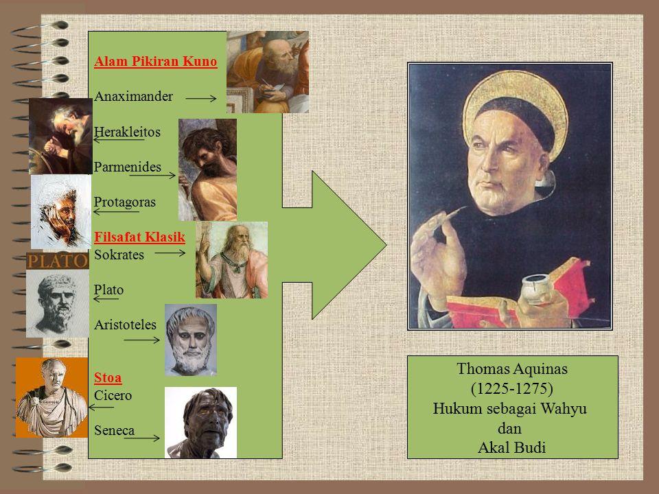 Thomas Aquinas (1225-1275) Hukum sebagai Wahyu dan Akal Budi Alam Pikiran Kuno Anaximander Herakleitos Parmenides Protagoras Filsafat Klasik Sokrates Plato Aristoteles Stoa Cicero Seneca