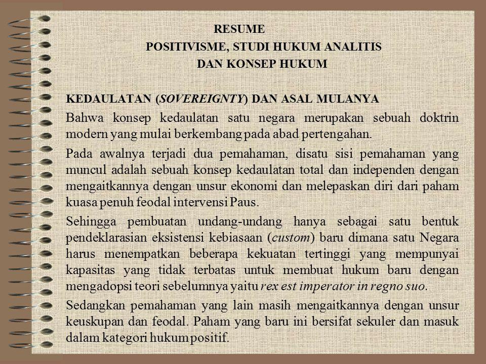 RESUME POSITIVISME, STUDI HUKUM ANALITIS DAN KONSEP HUKUM KEDAULATAN (SOVEREIGNTY) DAN ASAL MULANYA Bahwa konsep kedaulatan satu negara merupakan sebu