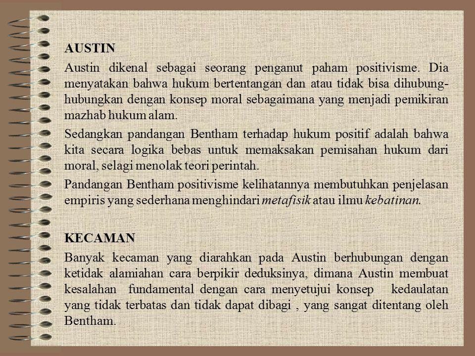 AUSTIN Austin dikenal sebagai seorang penganut paham positivisme. Dia menyatakan bahwa hukum bertentangan dan atau tidak bisa dihubung- hubungkan deng