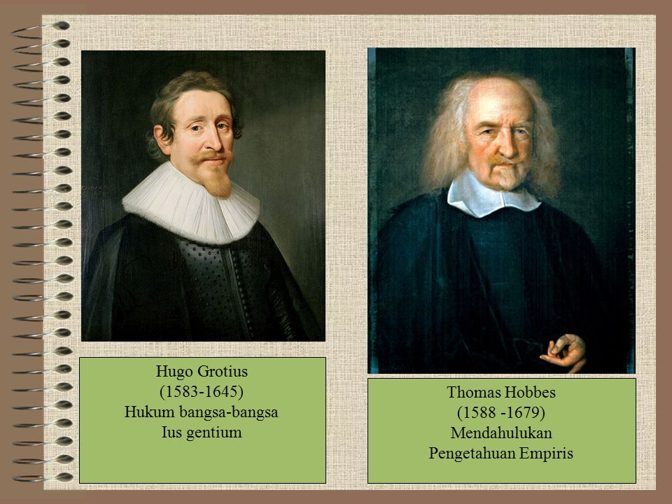 Hugo Grotius (1583-1645) Hukum bangsa-bangsa Ius gentium Thomas Hobbes (1588 -1679) Mendahulukan Pengetahuan Empiris