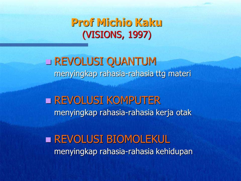 Prof Michio Kaku (VISIONS, 1997) REVOLUSI QUANTUM REVOLUSI QUANTUM menyingkap rahasia-rahasia ttg materi REVOLUSI KOMPUTER REVOLUSI KOMPUTER menyingka