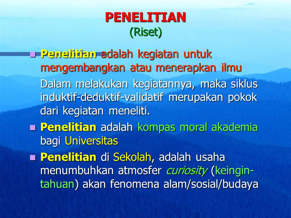 PENELITIAN (Riset) Penelitian adalah kegiatan untuk mengembangkan atau menerapkan ilmu Penelitian adalah kegiatan untuk mengembangkan atau menerapkan
