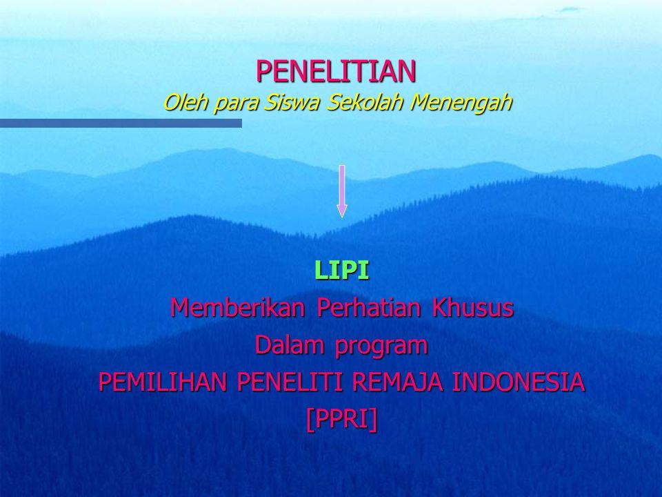 PENELITIAN Oleh para Siswa Sekolah Menengah LIPI Memberikan Perhatian Khusus Dalam program PEMILIHAN PENELITI REMAJA INDONESIA [PPRI]