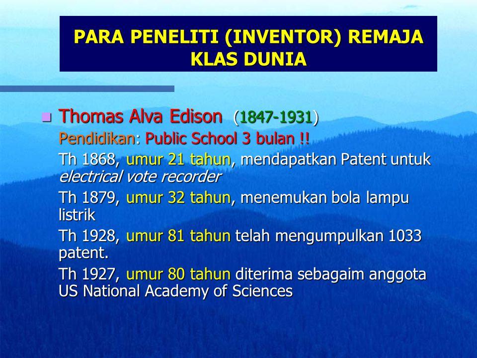 PARA PENELITI (INVENTOR) REMAJA KLAS DUNIA Thomas Alva Edison (1847-1931) Thomas Alva Edison (1847-1931) Pendidikan: Public School 3 bulan !.