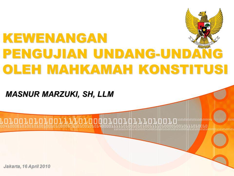 KEWENANGAN PENGUJIAN UNDANG-UNDANG OLEH MAHKAMAH KONSTITUSI MASNUR MARZUKI, SH, LLM Jakarta, 16 April 2010