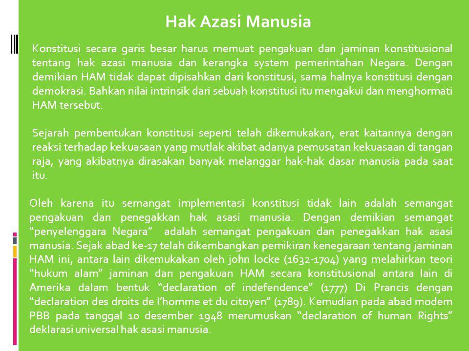 Hak Azasi Manusia Konstitusi secara garis besar harus memuat pengakuan dan jaminan konstitusional tentang hak azasi manusia dan kerangka system pemeri