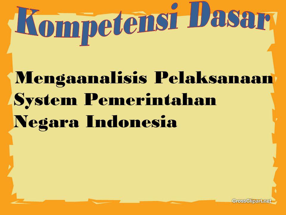 Mengaanalisis Pelaksanaan System Pemerintahan Negara Indonesia