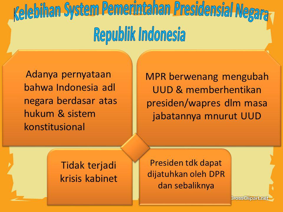Adanya pernyataan bahwa Indonesia adl negara berdasar atas hukum & sistem konstitusional MPR berwenang mengubah UUD & memberhentikan presiden/wapres dlm masa jabatannya mnurut UUD Tidak terjadi krisis kabinet Presiden tdk dapat dijatuhkan oleh DPR dan sebaliknya