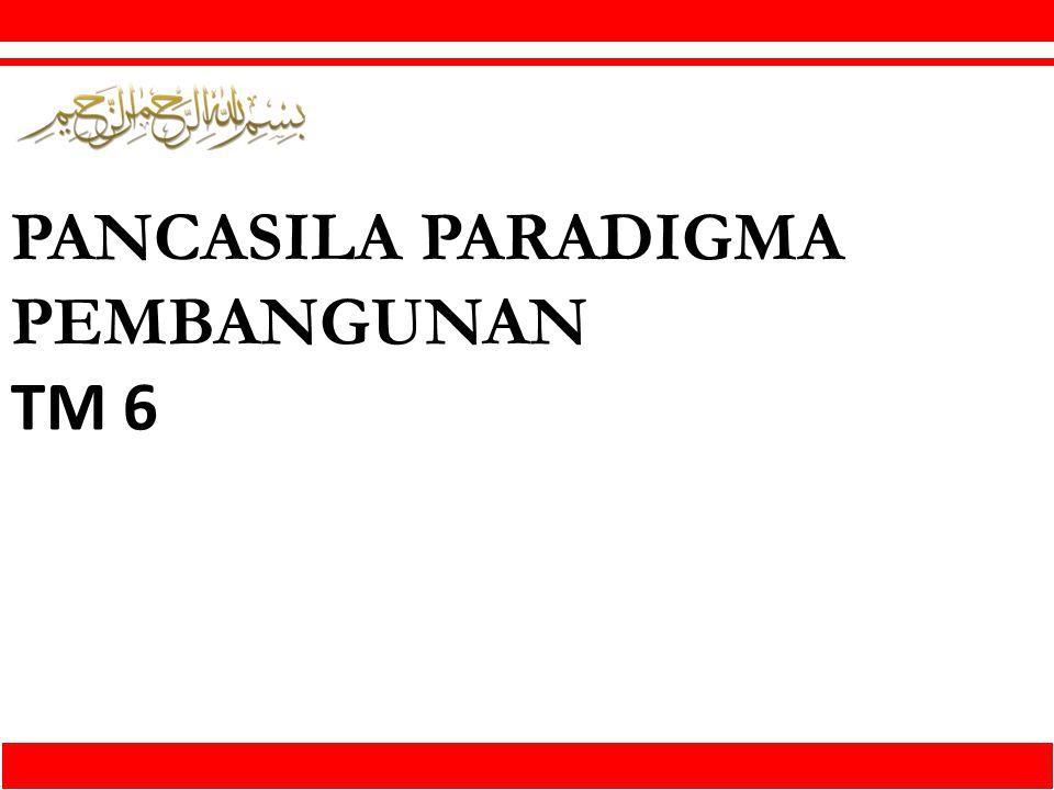 PANCASILA PARADIGMA PEMBANGUNAN TM 6