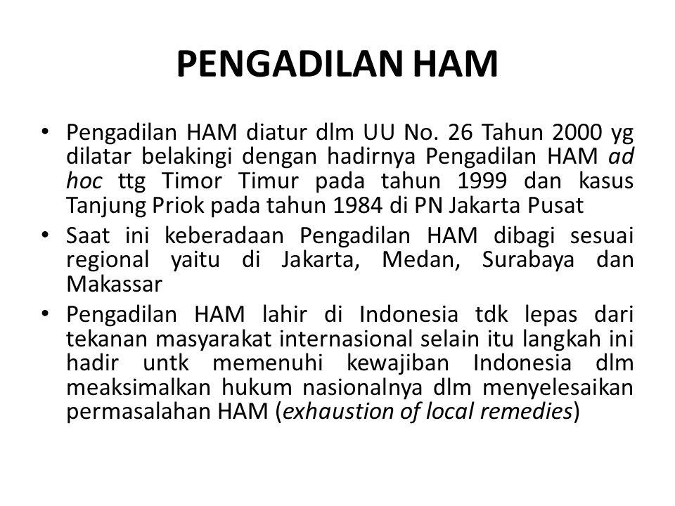 PENGADILAN HAM Pengadilan HAM diatur dlm UU No. 26 Tahun 2000 yg dilatar belakingi dengan hadirnya Pengadilan HAM ad hoc ttg Timor Timur pada tahun 19