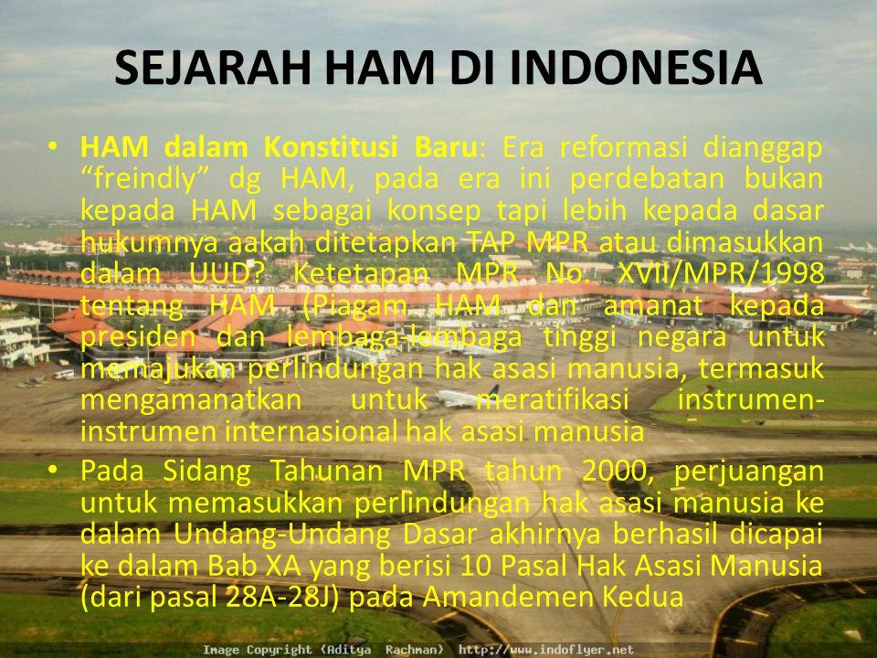 """SEJARAH HAM DI INDONESIA HAM dalam Konstitusi Baru: Era reformasi dianggap """"freindly"""" dg HAM, pada era ini perdebatan bukan kepada HAM sebagai konsep"""