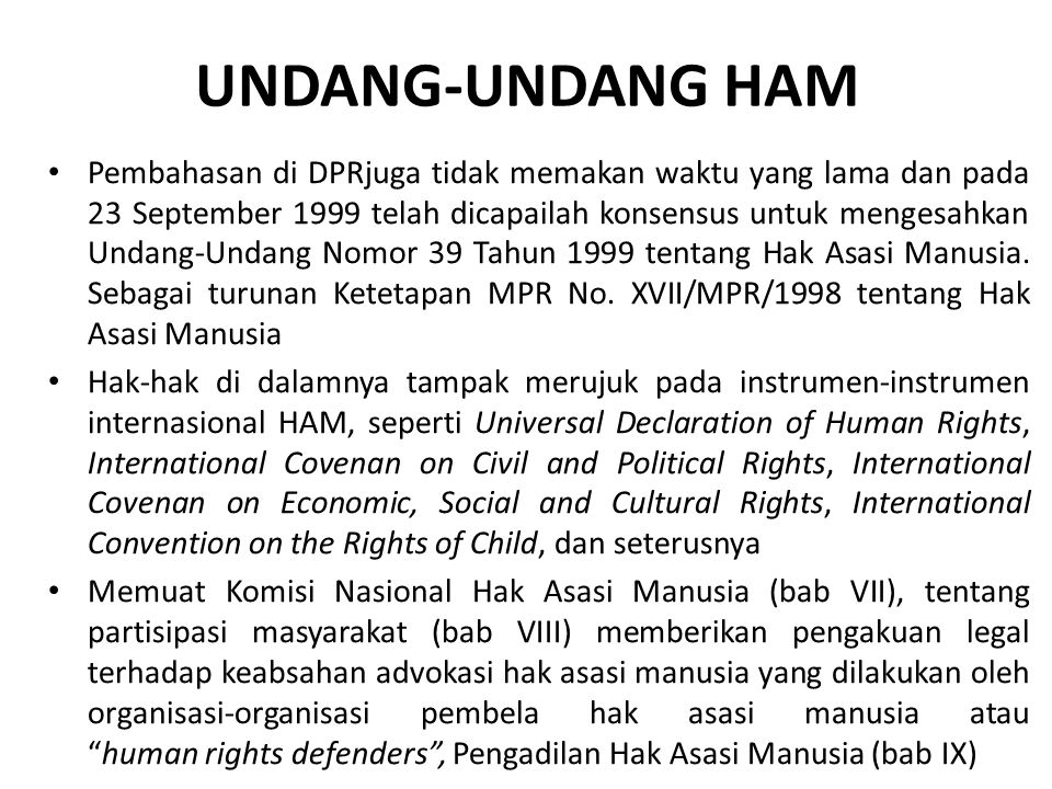 UNDANG-UNDANG HAM Pembahasan di DPRjuga tidak memakan waktu yang lama dan pada 23 September 1999 telah dicapailah konsensus untuk mengesahkan Undang-U
