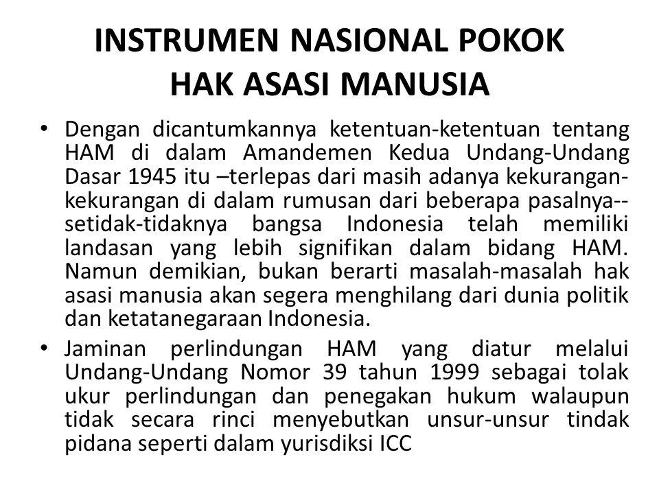 INSTRUMEN NASIONAL POKOK HAK ASASI MANUSIA Dengan dicantumkannya ketentuan-ketentuan tentang HAM di dalam Amandemen Kedua Undang-Undang Dasar 1945 itu –terlepas dari masih adanya kekurangan- kekurangan di dalam rumusan dari beberapa pasalnya-- setidak-tidaknya bangsa Indonesia telah memiliki landasan yang lebih signifikan dalam bidang HAM.