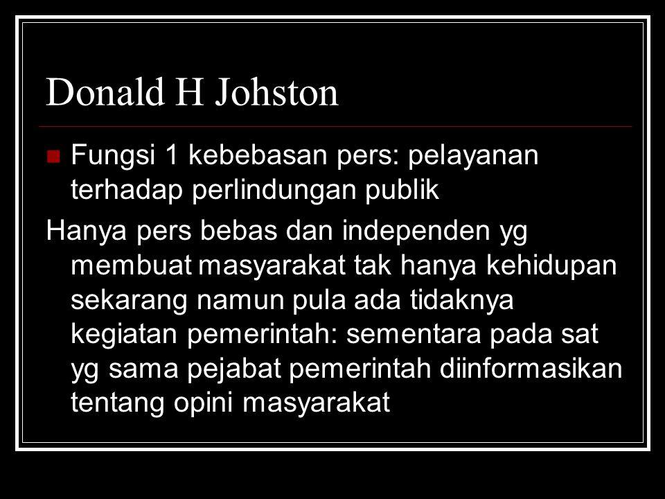Donald H Johston Fungsi 1 kebebasan pers: pelayanan terhadap perlindungan publik Hanya pers bebas dan independen yg membuat masyarakat tak hanya kehid