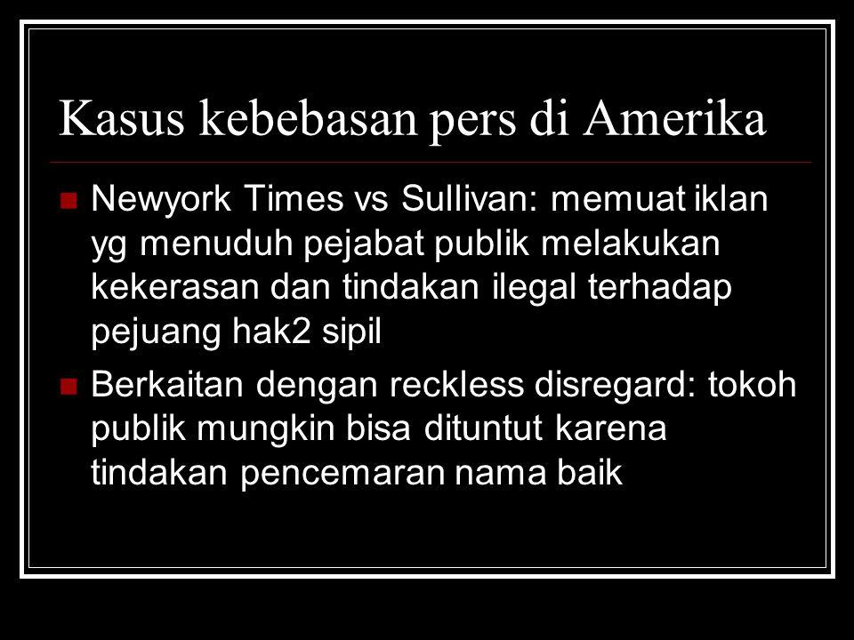 Kasus kebebasan pers di Amerika Newyork Times vs Sullivan: memuat iklan yg menuduh pejabat publik melakukan kekerasan dan tindakan ilegal terhadap pej