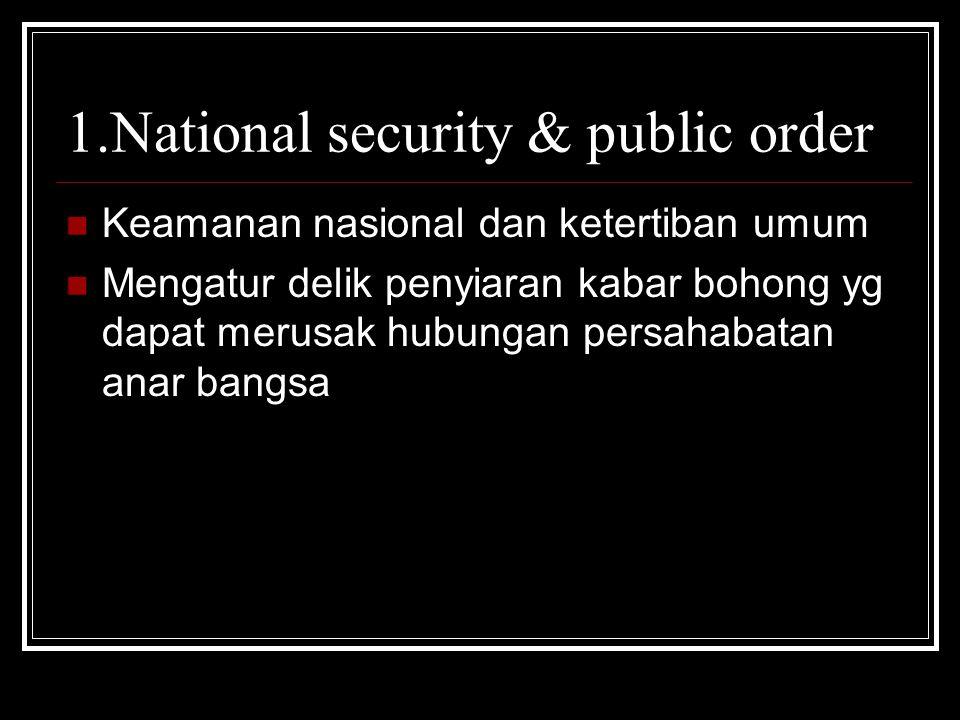 1.National security & public order Keamanan nasional dan ketertiban umum Mengatur delik penyiaran kabar bohong yg dapat merusak hubungan persahabatan