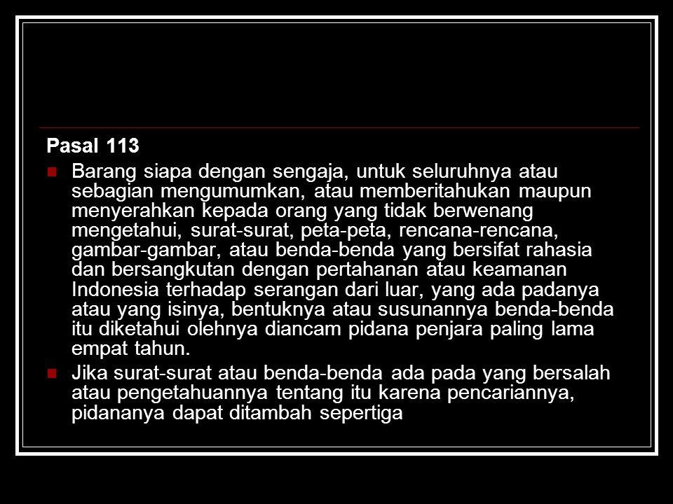 Pasal 113 Barang siapa dengan sengaja, untuk seluruhnya atau sebagian mengumumkan, atau memberitahukan maupun menyerahkan kepada orang yang tidak berw