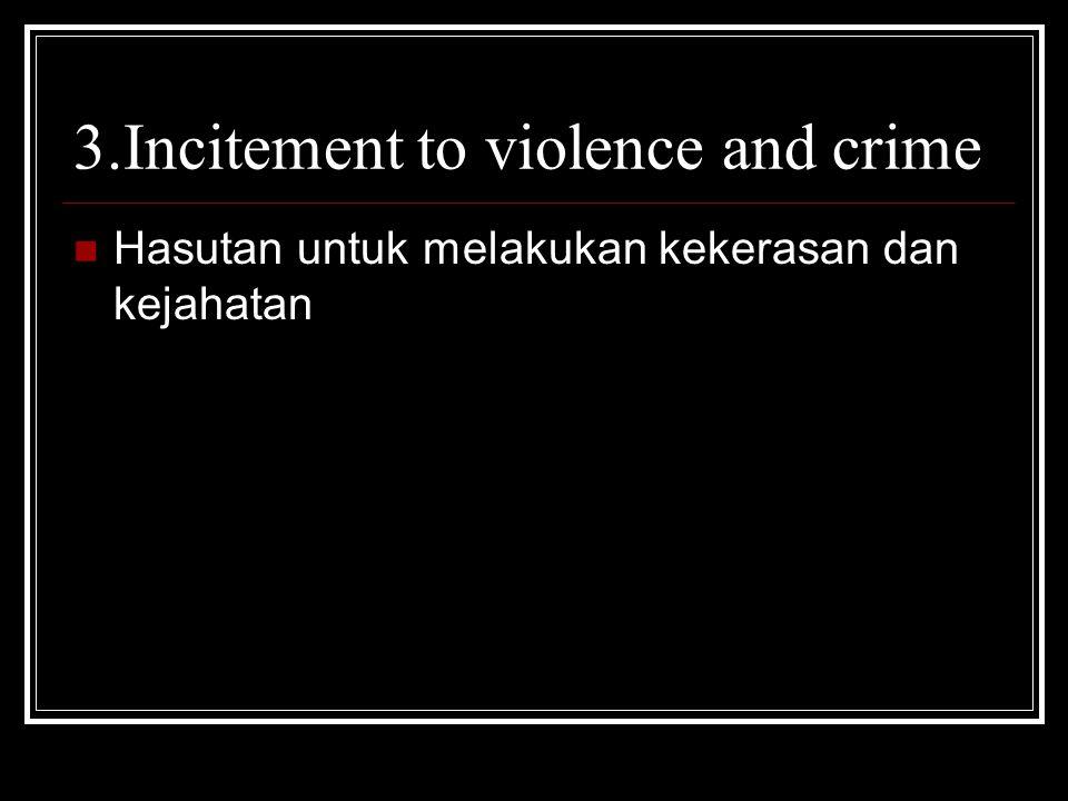 3.Incitement to violence and crime Hasutan untuk melakukan kekerasan dan kejahatan
