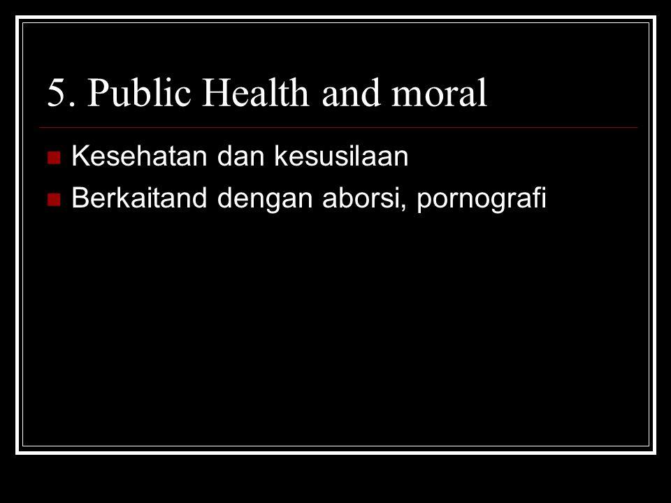 5. Public Health and moral Kesehatan dan kesusilaan Berkaitand dengan aborsi, pornografi