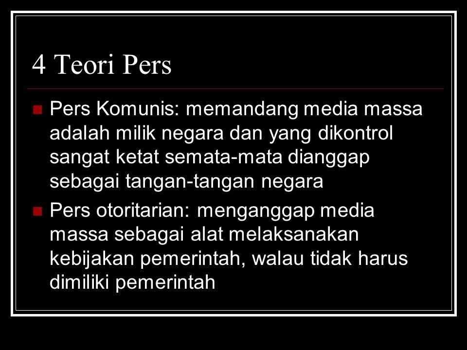 4 Teori Pers Pers Komunis: memandang media massa adalah milik negara dan yang dikontrol sangat ketat semata-mata dianggap sebagai tangan-tangan negara