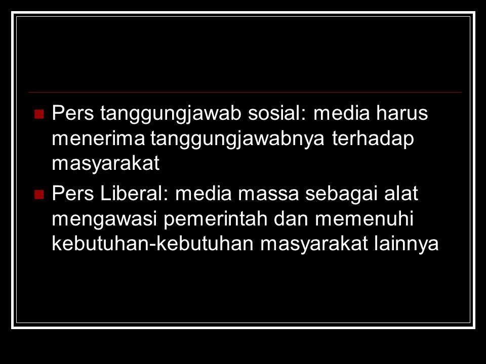 Pers tanggungjawab sosial: media harus menerima tanggungjawabnya terhadap masyarakat Pers Liberal: media massa sebagai alat mengawasi pemerintah dan m