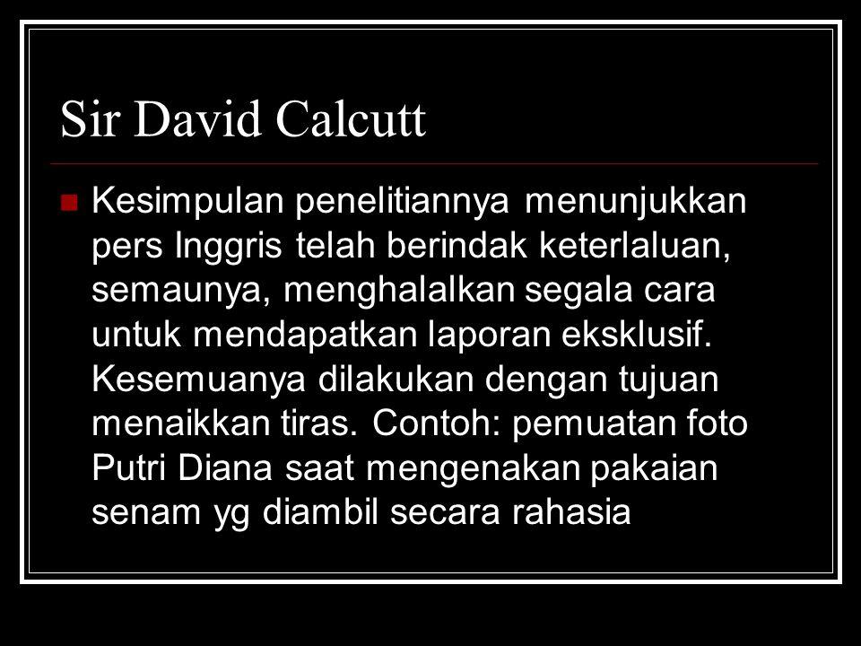 Sir David Calcutt Kesimpulan penelitiannya menunjukkan pers Inggris telah berindak keterlaluan, semaunya, menghalalkan segala cara untuk mendapatkan l